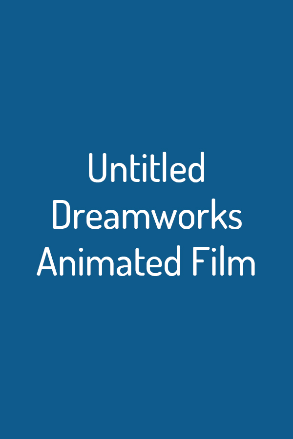 Untitled Dreamworks Animated Film