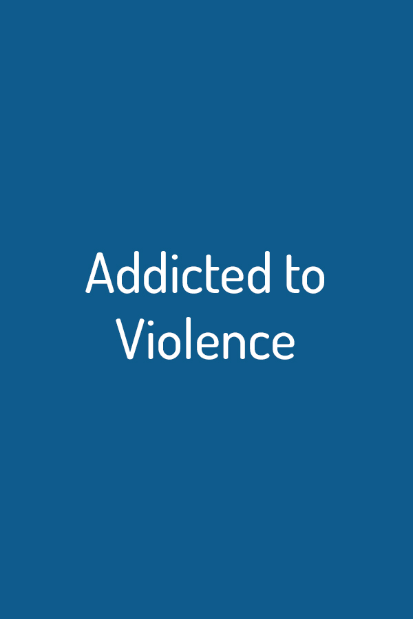 Addicted to Violence